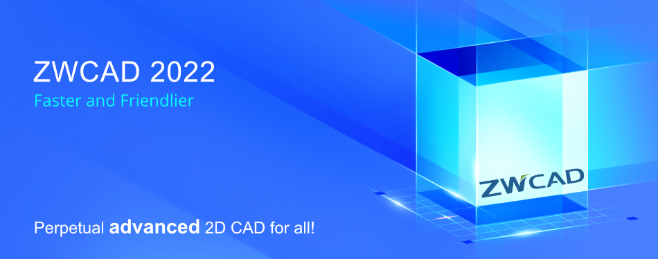 ZWCAD 2022 is here! - Zero Switching Costs & Perpetual Licensing!
